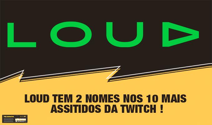 Loud Tem 2 Nomes nos 10 Mais Assitidos da Twitch ! 1